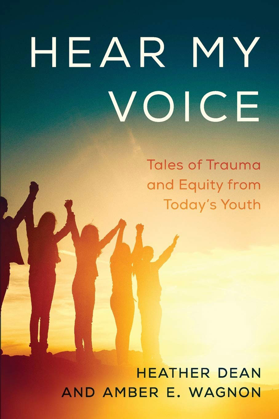 Hear My Voice: Tales of Trauma and Equity from Today's Youth