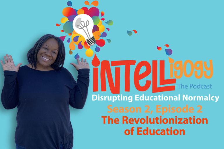 Intelligogy The Podcast: Season 2, Episode 2: The Revolutionization of Education
