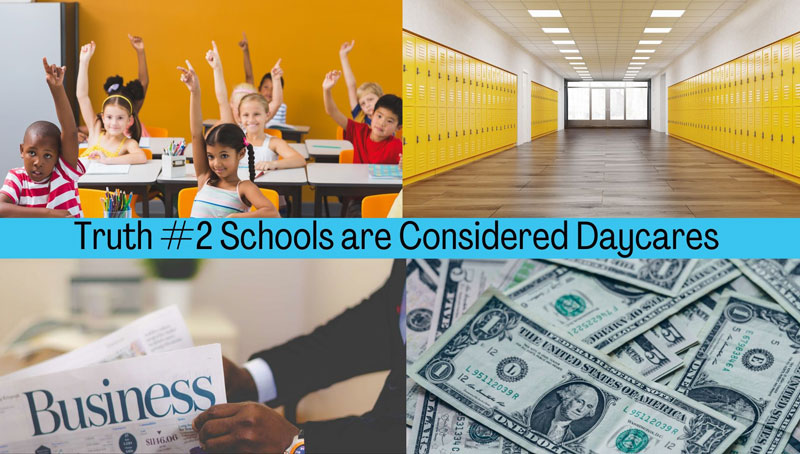 Truth #2 Schools are Considered Daycares