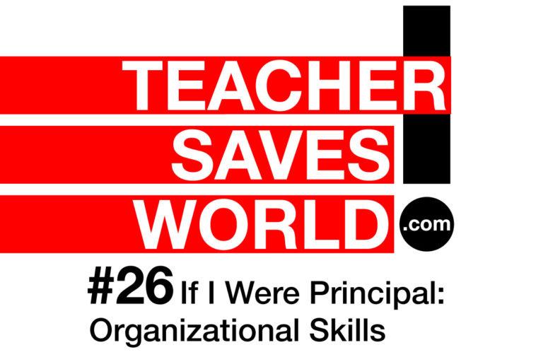 Teacher Saves World E26: If I Were Principal: Organizational Skills