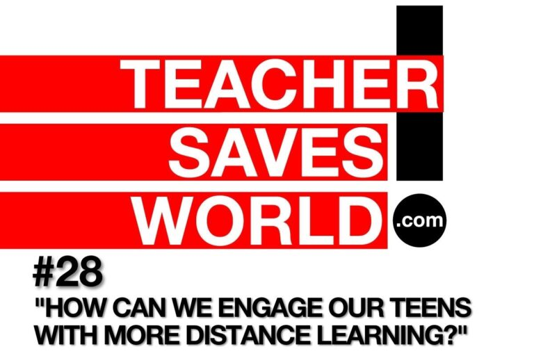 Teacher Saves World E28: How Can We Engage Our Teens with More Distance Learning?