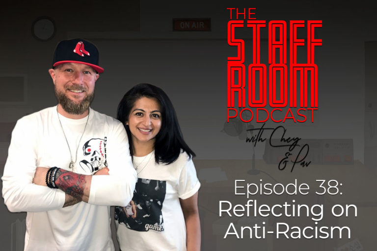 The Staffroom Podcast with Chey and Pav Episode 38: Reflecting on Anti-Racism