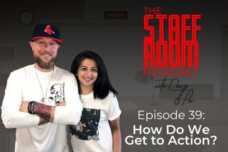 The Staffroom Podcast with Chey and Pav Episode 39: How Do We Get to Action?
